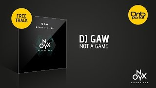 DJ GAW - Not a Game [Onyx Recordings] [Free]