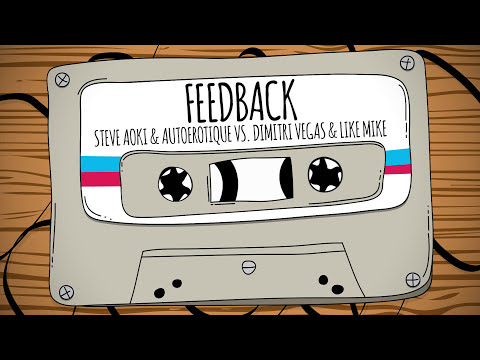 FEEDBACK (AUDIO) - STEVE AOKI & AUTOEROTIQUE VS. DIMITRI VEGAS & LIKE MIKE