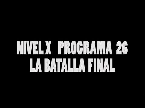 Nivel X Programa 26: LA BATALLA FINAL