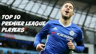 Top 10 Premier League Players 2017