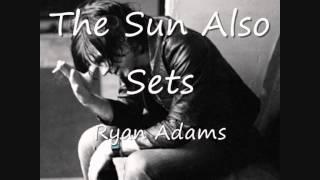 Watch Ryan Adams The Sun Also Sets video