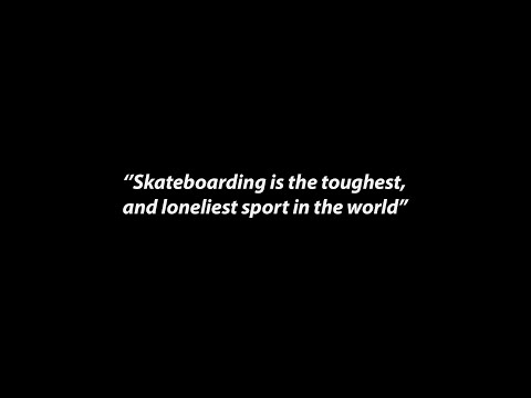 ''Skateboarding is the toughest and loneliest sport in the world''
