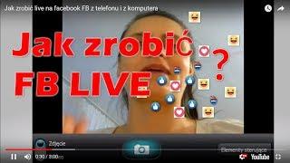 Jak zrobić live na facebook FB z telefonu i z komputera