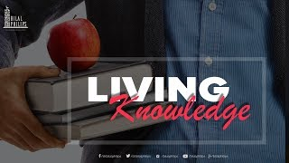 Living Knowledge by Dr. Bilal Philips