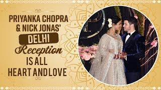 PRIYANKA CHOPRA & NICK JONAS' DELHI RECEPTION IS ALL HEART AND LOVE | NickYanka | Pinkvilla