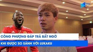 Công Phượng đáp trả bất ngờ khi được so sánh với Lukaku | NEXT SPORTS