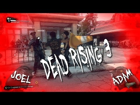 Let's Play ~ Dead Rising 3 (With Joel & Adam)