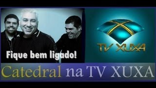 Ouvir BANDA CATEDRAL NA TV XUXA