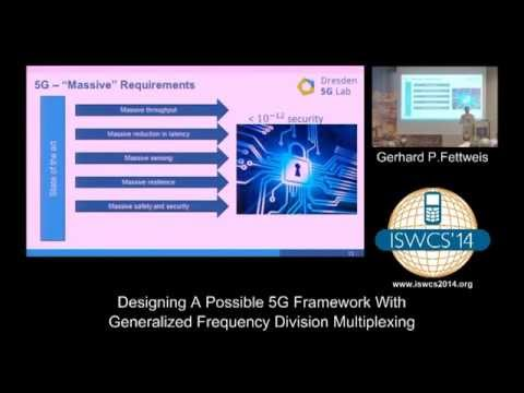 Gerhard P.Fettweis - Designing A Possible 5G Framework With Generalized Freq. Division Multiplexing