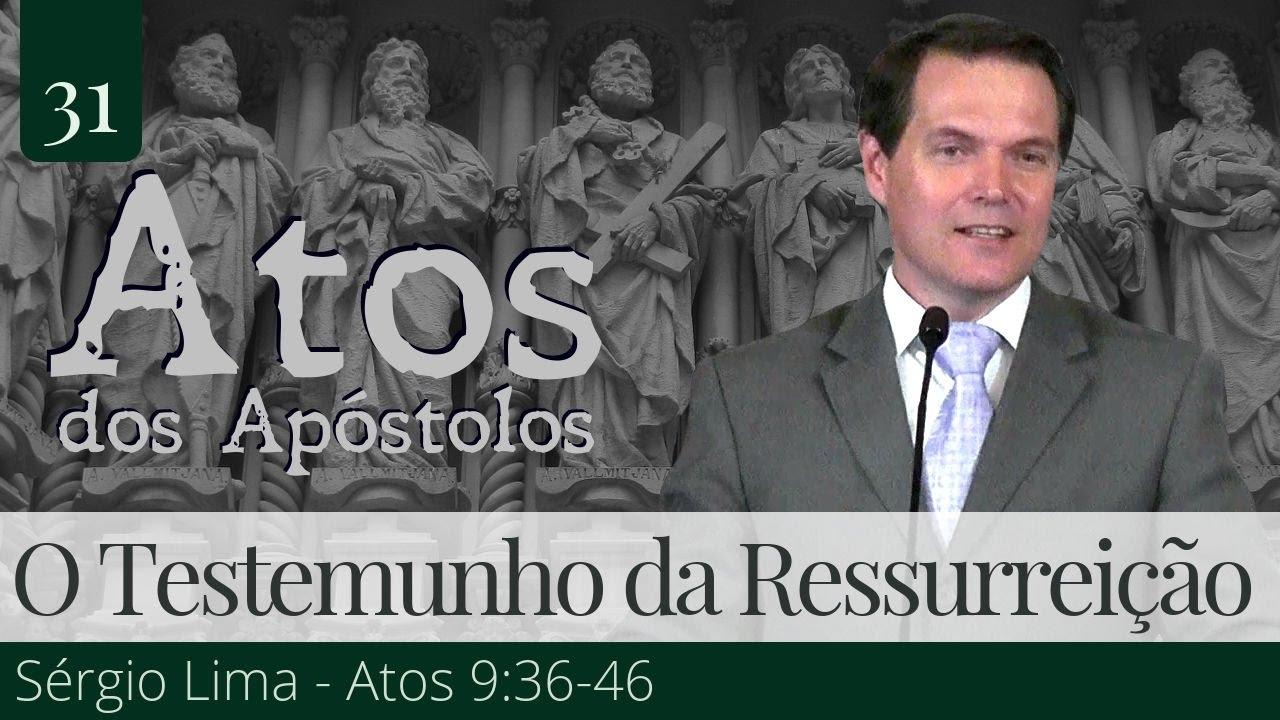 31. O Testemunho da Ressurreição - Sérgio Lima