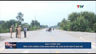 Mất an toàn giao thông trên tuyến đường Cảng hàng không Thọ Xuân đi Khu kinh tế Nghi Sơn