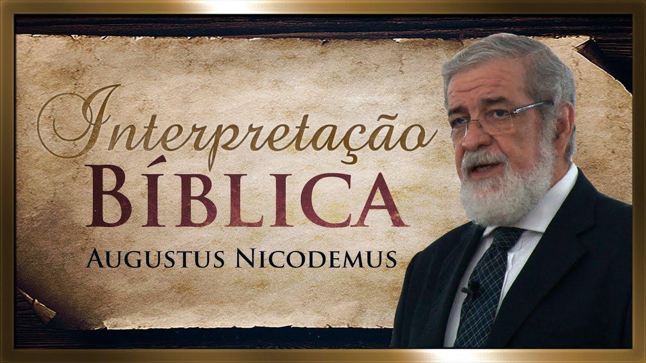 Interpretação Bíblica (Parte I) - Augustus Nicodemus