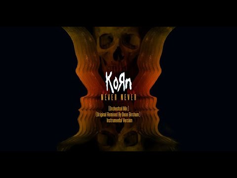 Korn - Never Never (orchestral Mix) (original Remixed By Dean Birchum) Instrumental (2014) video