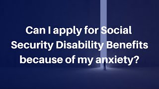 Can I apply for Social Security Disability Benefits because of my anxiety?