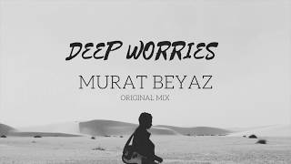 Murat Beyaz - Deep Worries (Original Mix)
