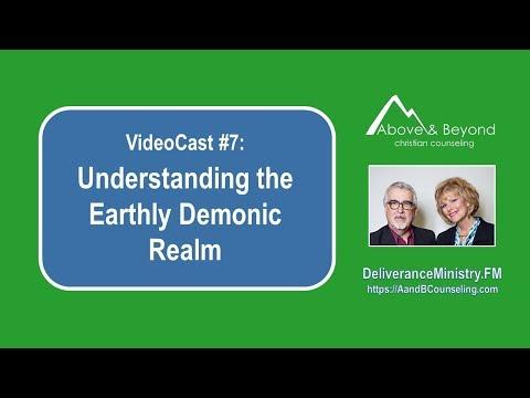 VideoCast #7: Understanding the Earthly Demonic Realm