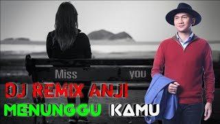 Anji Remix - Menunggu kamu Dj Terbaru 2019 MANTAP
