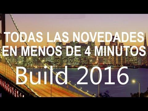 Todas las novedades de Microsoft BUILD 2016 en menos de 4 minutos