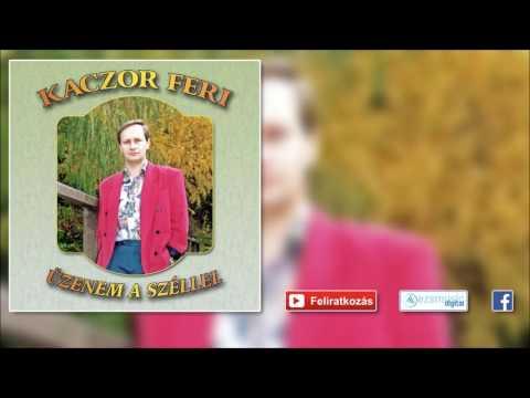 ♫ Kaczor Feri - Miért Kavartad Fel Az életem | Mulatós Slágerek |