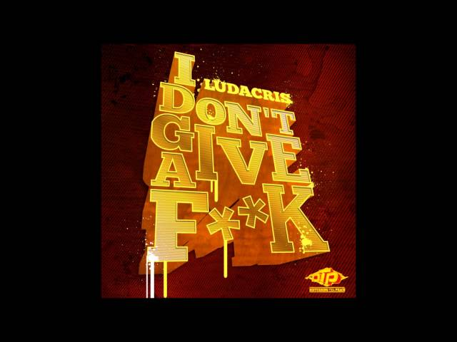 Ludacris - I Don't Give A F--k
