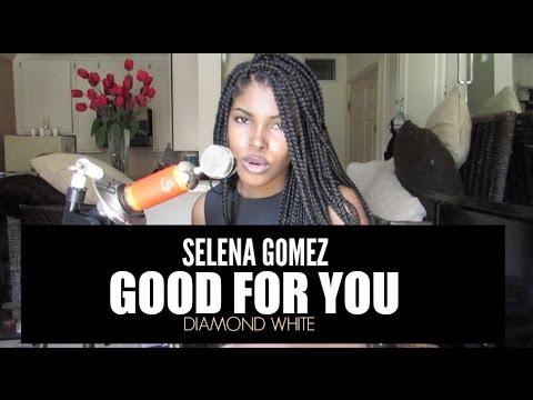 Selena Gomez - Good for You (Diamond White Cover)
