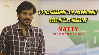 S P Muthuraman is a Predominant Guru in Cine Industry : Natty