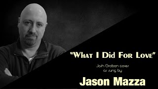 """WHAT I DID FOR LOVE"" - Josh Groban cover by Jason Mazza"