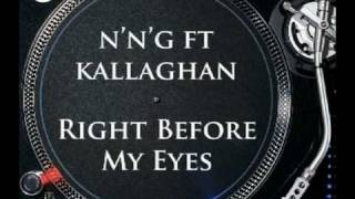 Nng ft Kallaghan - Right Before My Eyes