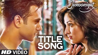 JUNOONIYAT  Video Song (Title Track) | Junooniyat | Pulkit Samrat, Yami Gautam | Meet Bros Anjjan