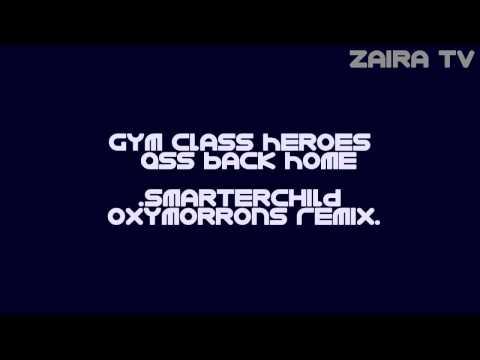 Ass Back Home - Gym Class Heroes (smarterchild + Oxymorrons Remix) video