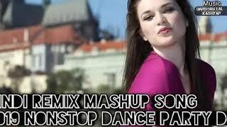Hindi New Remix Mashup Song 2019 Nonstop Dance Party Dj