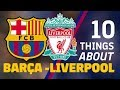 10 THINGS ABOUT BARÇA LIVERPOOL