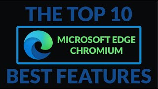 Top 10 Microsoft Edge Chromium Best Features