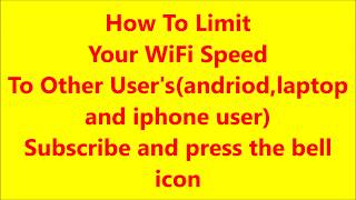 How To Limit your wifi(router) speed to other users (android laptop desktop and i-phone user)
