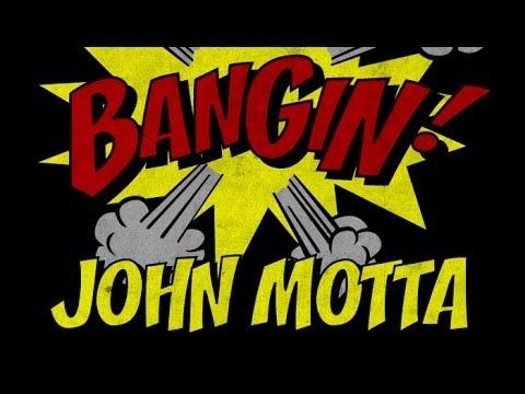 John Motta - Bangin!