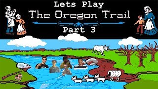 Lets Play: The Oregon Trail Part 3