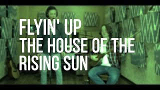 Flyin'Up - The House of the Rising Sun