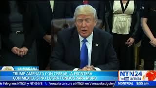 Trump: nos veremos forzados a cerrar la frontera sur por completo