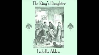 video The King's Daughter (FULL Audio Book) by Isabella Alden (1841-1930) Dell Bronson has been reared in Boston by her refined uncle and aunt until, at age 18, sh...
