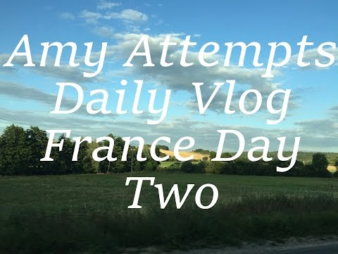 Amyattempts | Daily Vlog - France Day Two