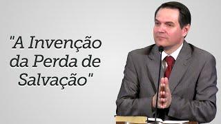 """""""A Invenção da Perda de Salvação"""" - Sérgio Lima"""