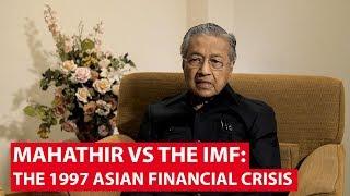 Mahathir vs The IMF: The 1997 Asian Financial Crisis