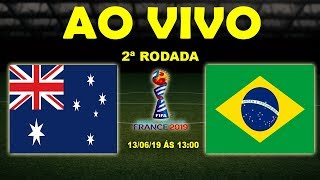 Austrália 3 x 2 Brasil | Copa do Mundo Feminina | 2ª Rodada | 13/06/19