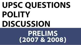 Indian Polity Questions - UPSC Prelims - 2007 & 2008 Past Paper Analysed