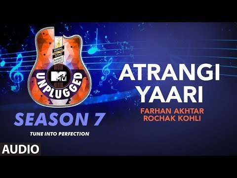 Atrangi Yaari Unplugged Full Audio | MTV Unplugged Season 7 | Farhan Akhtar,Rochak Kohli