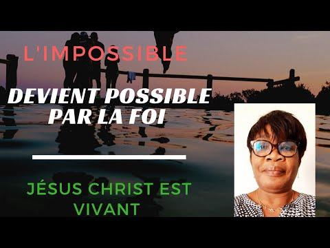 Thème : L 'impossible devient possible par la Foi