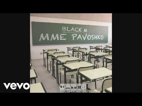 Black M - Mme Pavoshko