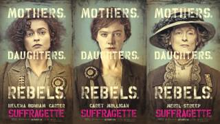 Soundtrack Suffragette (Theme Song) - Trailer Music Suffragette