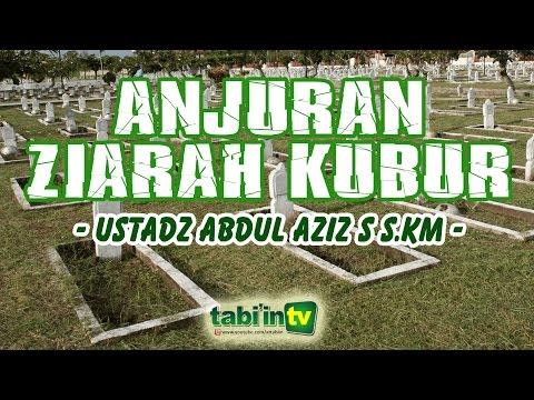 Anjuran Ziarah Kubur - Ustadz Abdul Aziz Setiawan S.KM