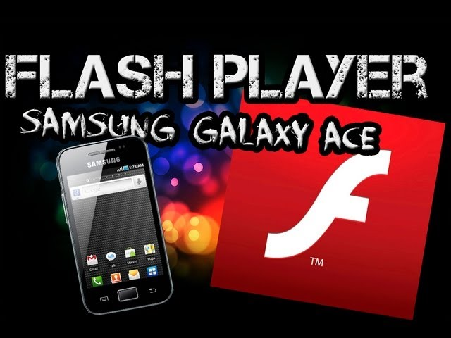 Посмотреть ролик - Instalar Flash player en Samsung Galaxy ace GT-S5830 M,i